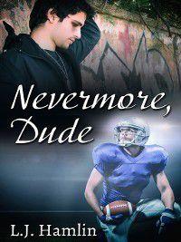 Nevermore, Dude, L.J. Hamlin