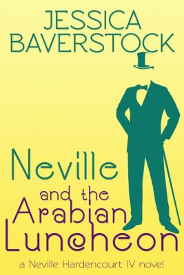 Neville and the Arabian Luncheon: A Neville Hardencourt IV Novel, Jessica Baverstock