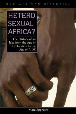 New African Histories: Heterosexual Africa?, Marc Epprecht