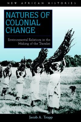 New African Histories: Natures of Colonial Change, Jacob A. Tropp