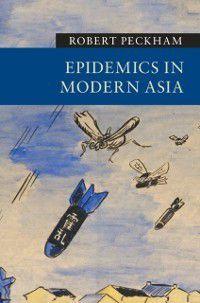 New Approaches to Asian History: Epidemics in Modern Asia, Robert Peckham