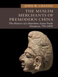 New Approaches to Asian History: The Muslim Merchants of Premodern China, John W. Chaffee