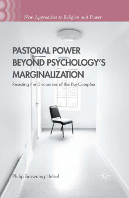 New Approaches to Religion and Power: Pastoral Power Beyond Psychology's Marginalization, Philip Browning Helsel