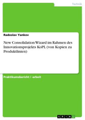 New Consolidation Wizard im Rahmen des Innovationsprojekts KoPL (von Kopien zu Produktlinien), Radoslav Yankov