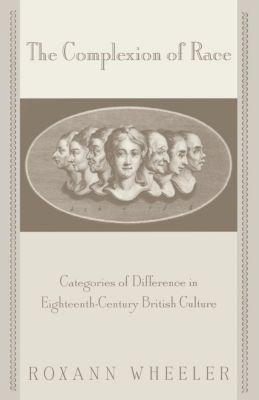 New Cultural Studies: The Complexion of Race, Roxann Wheeler