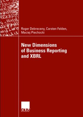 New Dimensions of Business Reporting and XBRL, Roger Debreceny, Carsten Felden, Maciej Piechocki