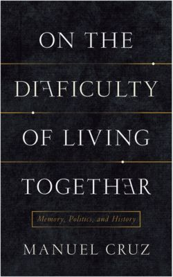 New Directions in Critical Theory: On the Difficulty of Living Together, Manuel Cruz