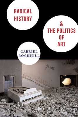New Directions in Critical Theory: Radical History and the Politics of Art, Gabriel Rockhill