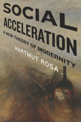 New Directions in Critical Theory: Social Acceleration, Hartmut Rosa