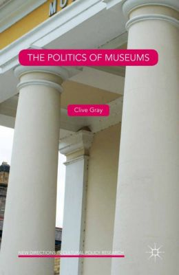 New Directions in Cultural Policy Research: The Politics of Museums, Clive Gray