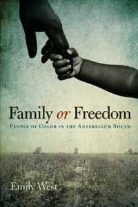 New Directions in Southern History: Family or Freedom, Emily West