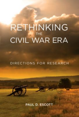 New Directions in Southern History: Rethinking the Civil War Era, Paul D. Escott