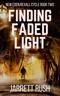New Eden Series:Rexall Cycle: Finding Faded Light (New Eden Series:Rexall Cycle, #2), Jarrett Rush