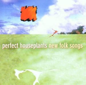New Folk Songs, Perfect Houseplants