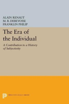 New French Thought Series: The Era of the Individual: A Contribution to a History of Subjectivity, Alain Renaut