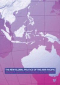 New Global Politics of the Asia Pacific, Michael Connors, Jorn Dosch, Remy Davison