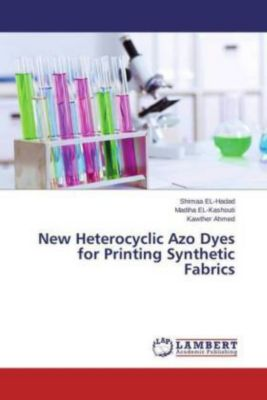 New Heterocyclic Azo Dyes for Printing Synthetic Fabrics, Shimaa El- Hadad, Madiha El- Kashouti, Kawther Ahmed