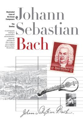 New Illustrated Lives of Great Composers: Bach, Tim Dowley