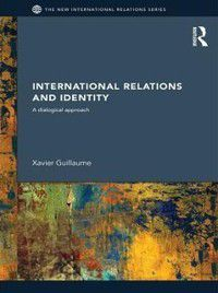 New International Relations: International Relations and Identity, Xavier Guillaume