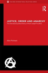 New International Relations: Justice, Order and Anarchy, Alex Prichard