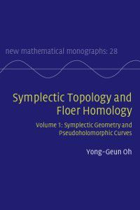 New Mathematical Monographs: Symplectic Topology and Floer Homology: Volume 1, Symplectic Geometry and Pseudoholomorphic Curves, Yong-Geun Oh