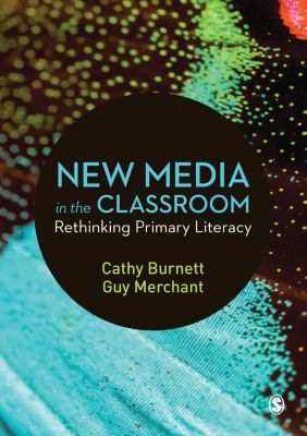 New Media in the Classroom, Guy Merchant, Cathy Burnett