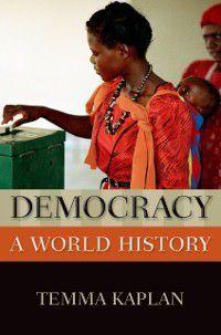 New Oxford World History: Democracy: A World History, Temma Kaplan