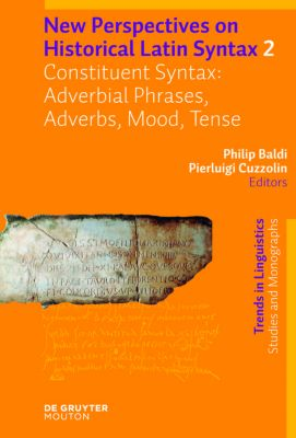 New Perspectives on Historical Latin Syntax: Vol.2 Constituent Syntax: Adverbial Phrases, Adverbs, Mood, Tense, Philip Baldi