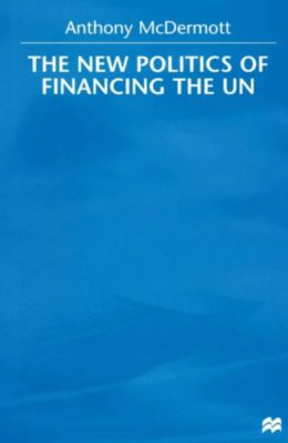 New Politics of Financing the UN, Anthony McDermott