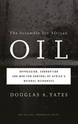 New Politics, Progressive Policy: The Scramble for African Oil, Douglas A. Yates