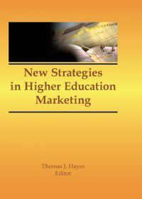 New Strategies in Higher Education Marketing, James A Burns, Thomas J Hayes