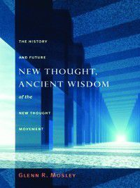 New Thought, Ancient Wisdom, Glenn Mosley
