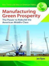 New Trends and Ideas in American Politics: Manufacturing Green Prosperity, Jon Rynn