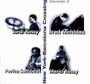 New York Barcelona Crossing 2, Brad Mehldau, Jordi & Mario Rossy, Perico Sambeat