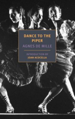 New York Review of Books Classics: Dance to the Piper, Agnes De Mille