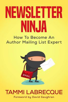 Newsletter Ninja: How to Become an Author Mailing List Expert, Tammi Labrecque