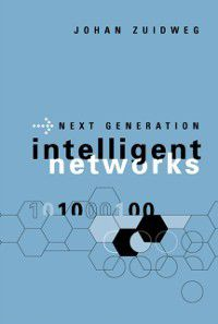 Next Generation Intelligent Networks, Johan Zuidweg