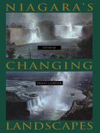 Niagara's Changing Landscapes, Hugh J. Gayler
