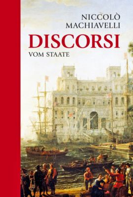 Niccolo Machiavelli: Discorsi - Vom Staate, Niccolò Machiavelli