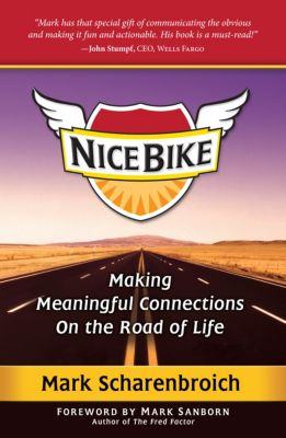 Nice Bike: Making Meaningful Connections On the Road of Life, Mark Scharenbroich