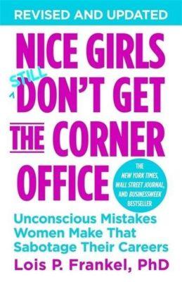Nice Girls Don't Get the Corner Office, Lois P. Frankel