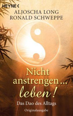 Nicht anstrengen ... leben!, Aljoscha Long, Ronald P. Schweppe