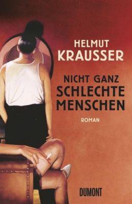 Nicht ganz schlechte Menschen - Helmut Krausser |