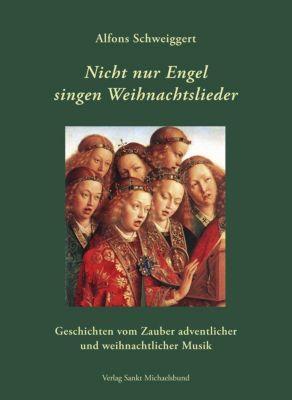 Nicht nur Engel singen Weihnachtslieder - Alfons Schweiggert |