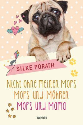 Nicht ohne meinen Mops/Mops und Möhren/Mops und Mama, Silke Porath