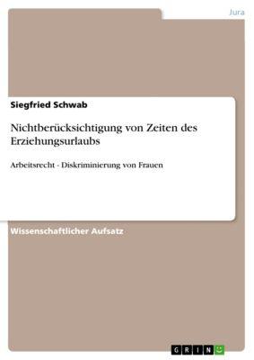 Nichtberücksichtigung von Zeiten des Erziehungsurlaubs, Siegfried Schwab