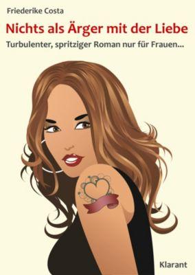 Nichts als Ärger mit der Liebe! Turbulenter, spritziger Liebesroman - nur für Frauen..., Angeline Bauer, Friederike Costa