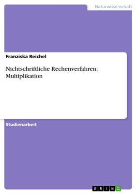 Nichtschriftliche Rechenverfahren: Multiplikation, Franziska Reichel