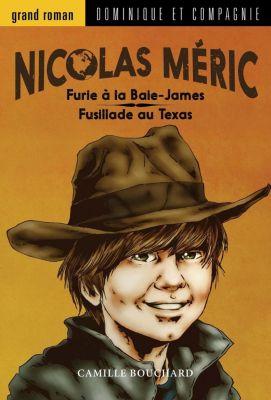 Nicolas Méric: Furie à la Baie James / Fusillade au Texas, Camille Bouchard