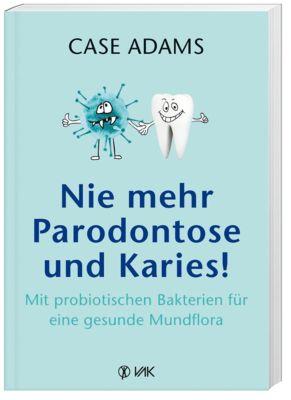 Nie mehr Parodontose und Karies! - Case Adams |